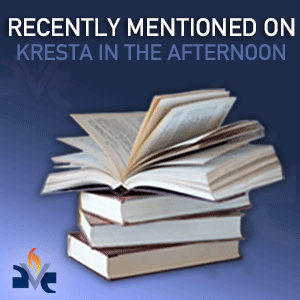 Recently Mentioned on Kresta in the Afternoon